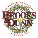 It Won't Be Christmas Without You/Brooks & Dunn