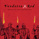 Between The Never And The Now Album Advance/Vendetta Red