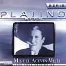 Serie Platino Plus Miguel Aceves Mejia/Miguel Aceves Mejía