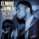 Shake Your Moneymaker: The Best of the Fire Sessions/Elmore James