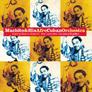 Mambo Mucho Mambo: The Complete Columbia Masters/Machito & His Afro-Cuban Orchestra