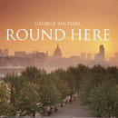 Round Here/George Michael