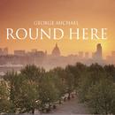 Round Here/George Michael