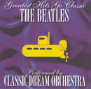 The Beatles - Greatest Hits Go Classic/Classic Dream Orchestra
