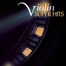 Super Hits - The Violin/Hilary Hahn, Giuliano Carmignola, Isaac Stern, Pinchas Zukerman, Joshua Bell, Cho-Liang Lin