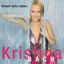 Scharf auf's Leben/Kristina Bach
