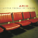 Little Things Of Venom/Arid