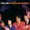 Dress Me Slowly/You Am I