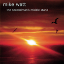 The Secondman's Middle Stand/Mike Watt