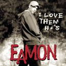 I Love Them H*'s/Eamon