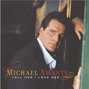Tell Her I Love Her/Michael Amante