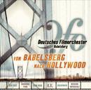Von Babelsberg nach Hollywood/Deutsches Filmorchester Babelsberg