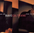 From The Round Box/Ravi Coltrane