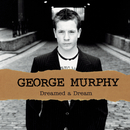 Dreamed A Dream/George Murphy