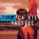 La Vie Presque/Luke