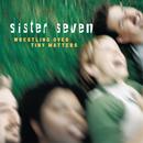 Wrestling Over Tiny Matters/Sister 7