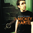 We've Got The World/Mickey Harte