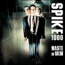 Waste Of Skin/Spike 1000