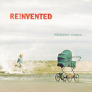 Whatever Comes/Reinvented