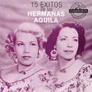 15 Exitos De Las Hermanas Aguila Versiones Originales/Hermanas Aguila