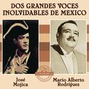 Jose Mojica/Mario Alberto Rodriguez - Dos Grandes Voces Inolvidables De Mexico/José Mojica y Mario Alberto Rodriguez