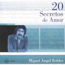 20 Secretos de Amor:  Miguel Angel Robles/Miguel Angel Robles