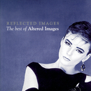 Reflected Images - The Best Of Altered Images/Altered Images