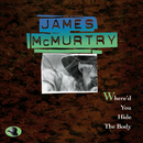 Where'D You Hide The Body/James McMurtry