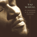 In Progress & In Motion (1965-1998)/Taj Mahal