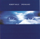 Dreamland/Robert Miles