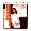 The Trouble With The Truth/Patty Loveless