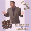 We Walk By Faith feat.John P. Kee/The New Life Community Choir