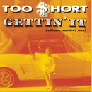 Gettin' It (Album Number Ten)/Too $hort