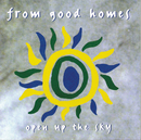 Open Up The Sky/From Good Homes