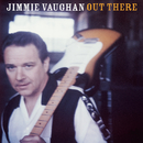 Out There/Jimmie Vaughan