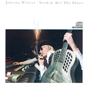 Nothin' But The Blues/Johnny Winter