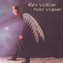 Puro Veneno/Kiko Veneno