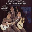 15 Exitos Con Los Tres Reyes - Versiones Originales/Los Reyes
