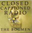 Closed Captioned Radio/The Bogmen