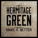 Make it Better/Hermitage Green