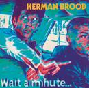 Wait A Minute/Herman Brood