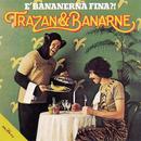 E' bananerna fina/Trazan & Banarne