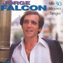 Mis 30 Mejores Tangos/Jorge Falcón