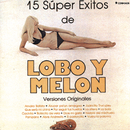 15 Super Exitos De Lobo Y Melon - Versiones Originales/Lobo y Melón y Su Conjunto