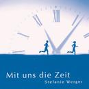 Mit uns die Zeit/Stefanie Werger