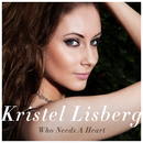 Who Needs A Heart/Kristel Lisberg