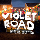In Town To Get You/Violet Road