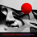 Imagination/Love & Other Crimes