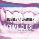 Come Close (Radio Edit) feat.Natalia Lubrano/Bubble Chamber