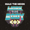 Work This Body (Live)/Walk The Moon